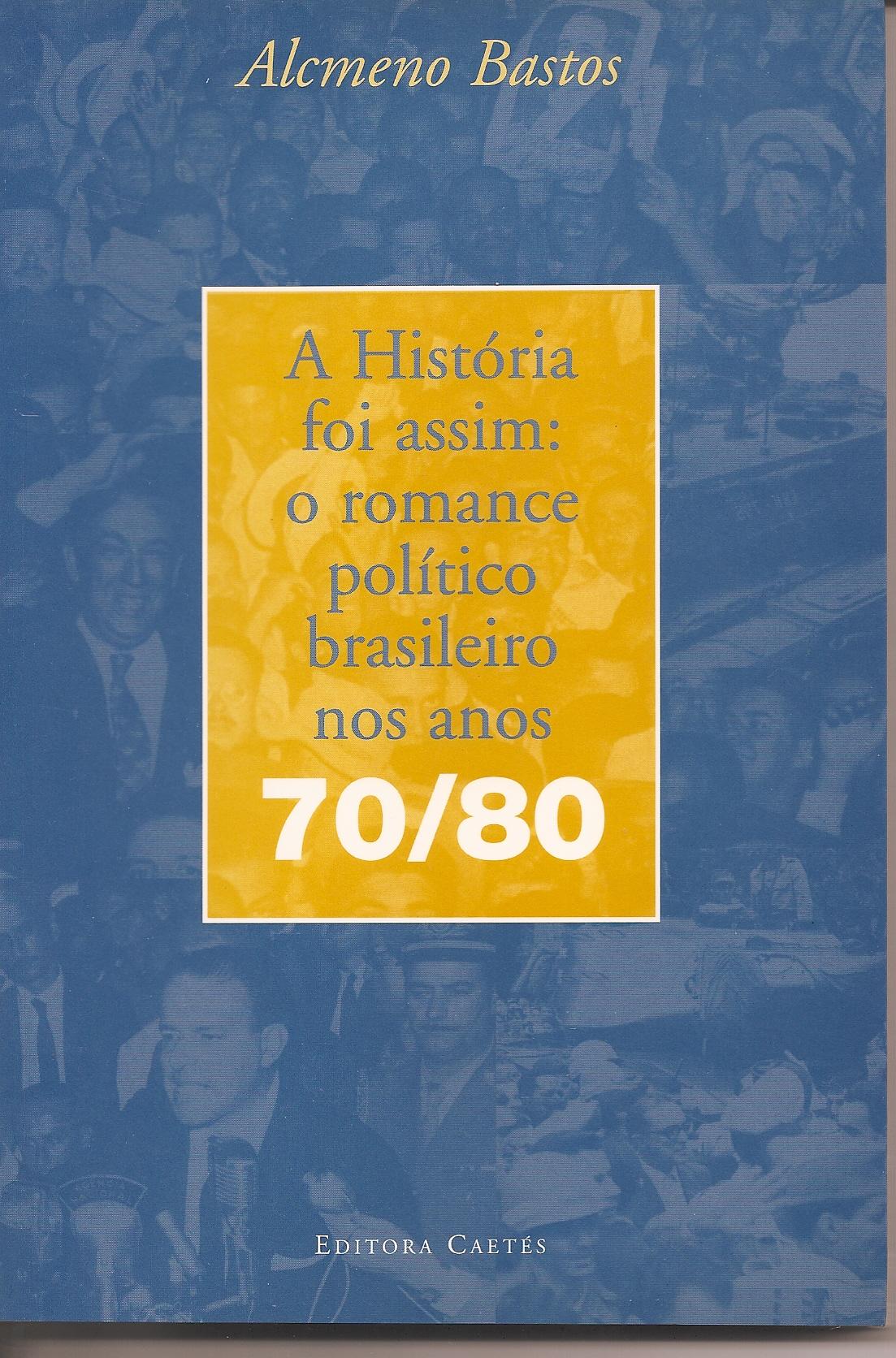 A História foi assim: o romance político brasileiro nos anos 70/80